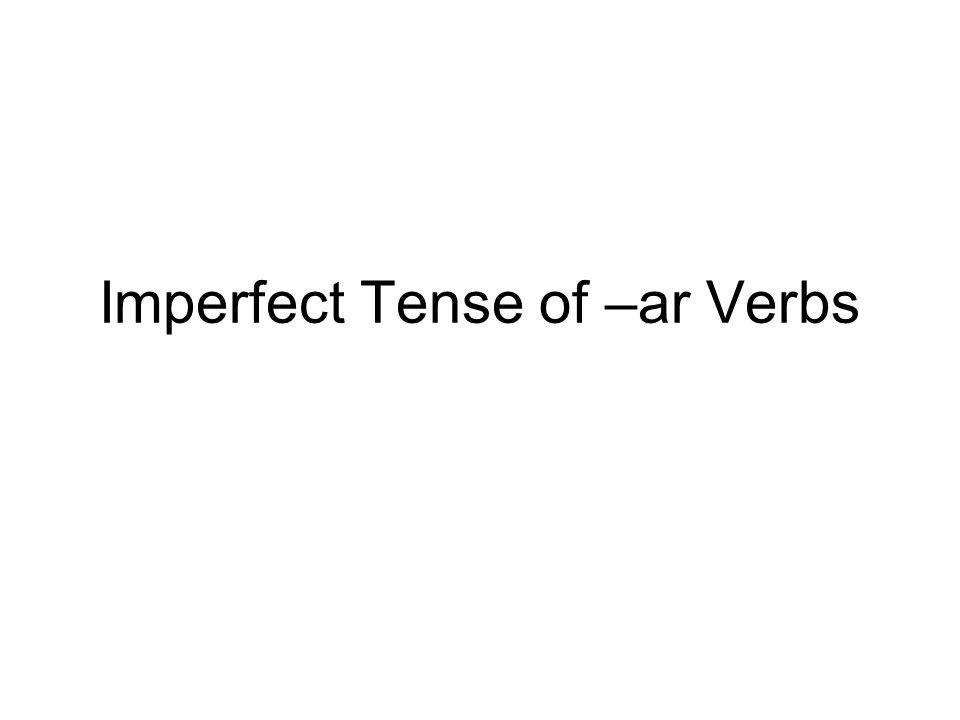 Imperfect Tense of –ar Verbs