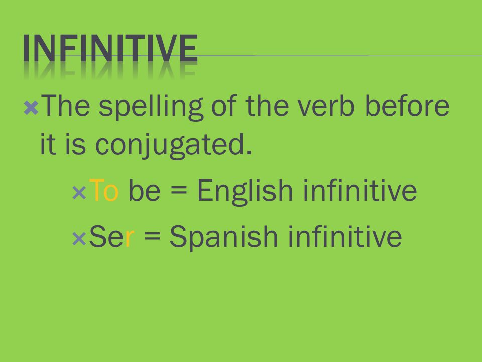Infinitive The spelling of the verb before it is conjugated.