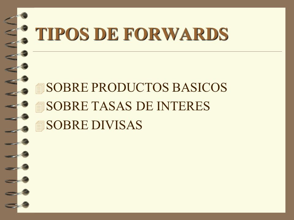 TIPOS DE FORWARDS SOBRE PRODUCTOS BASICOS SOBRE TASAS DE INTERES