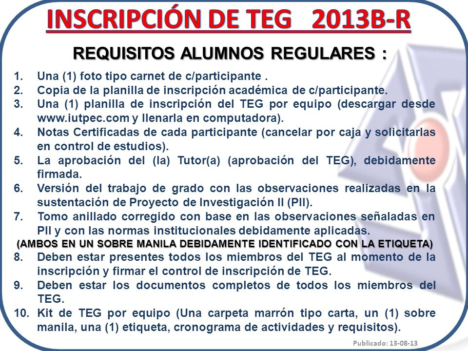 INSCRIPCIÓN DE TEG 2013B-R REQUISITOS ALUMNOS REGULARES :
