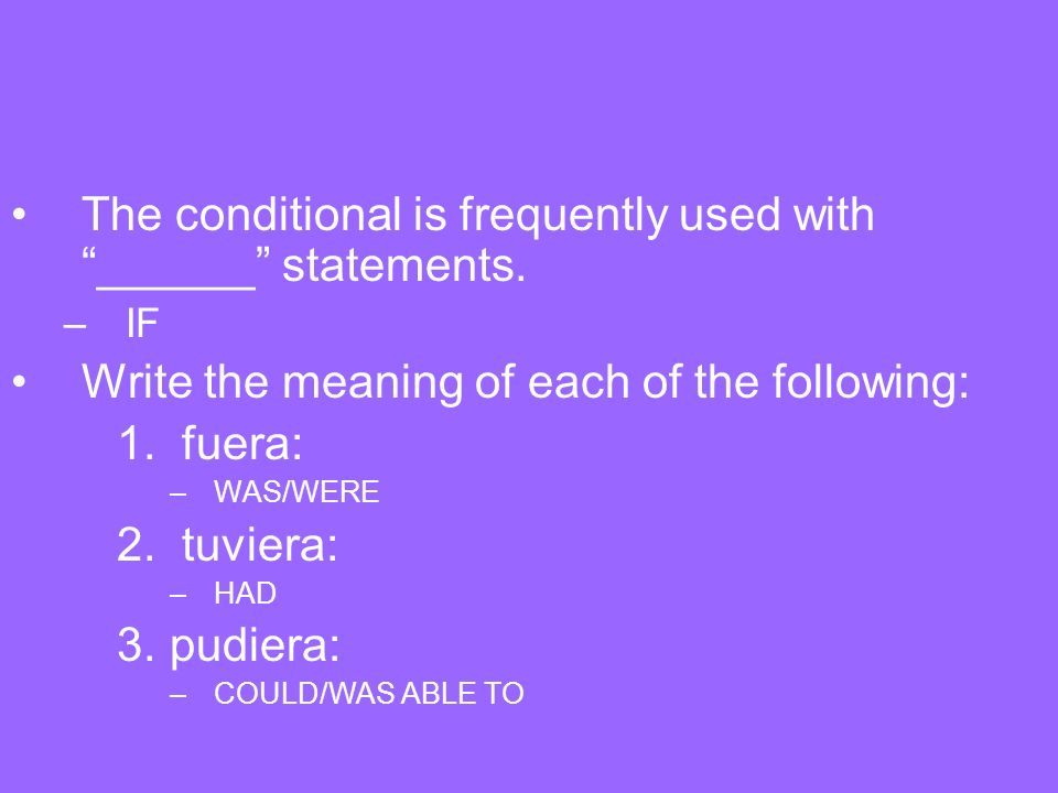 The conditional is frequently used with ______ statements.