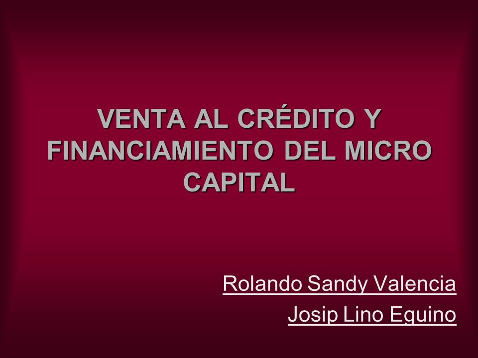 VENTA AL CRÉDITO Y FINANCIAMIENTO DEL MICRO CAPITAL