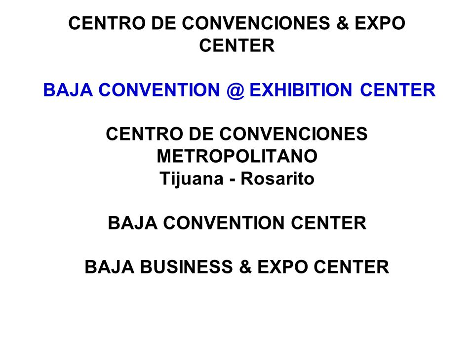 CENTRO DE CONVENCIONES & EXPO CENTER BAJA EXHIBITION CENTER CENTRO DE CONVENCIONES METROPOLITANO Tijuana - Rosarito BAJA CONVENTION CENTER BAJA BUSINESS & EXPO CENTER