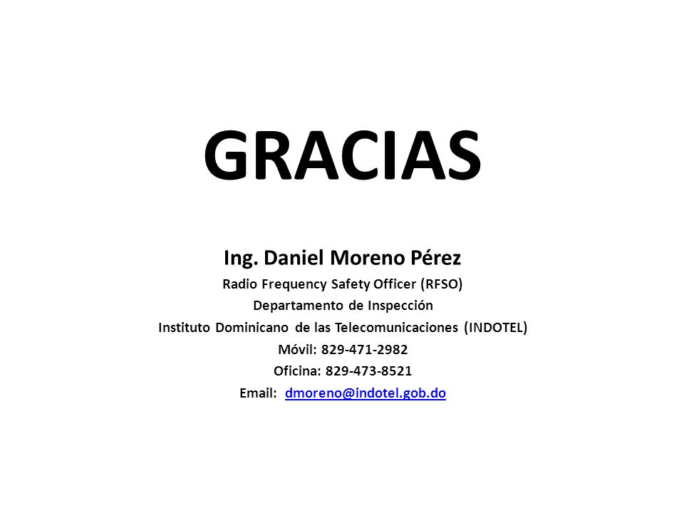GRACIAS Ing. Daniel Moreno Pérez Radio Frequency Safety Officer (RFSO)