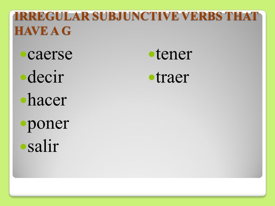 IRREGULAR SUBJUNCTIVE VERBS THAT HAVE A G