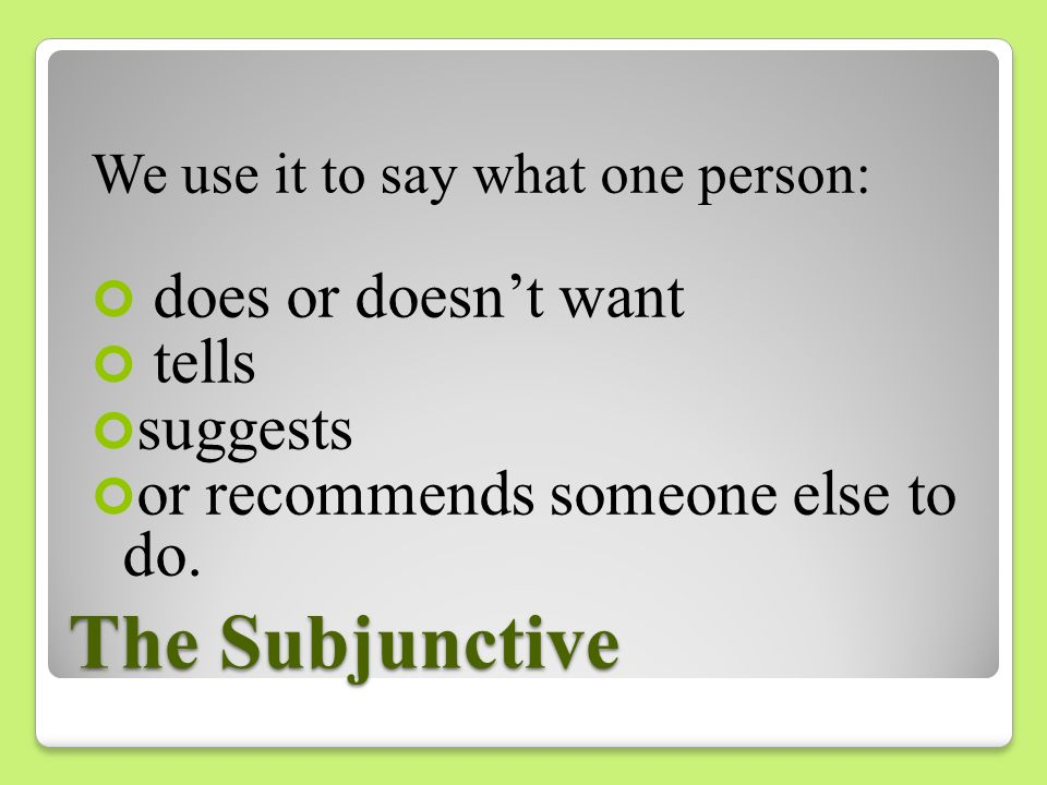 The Subjunctive does or doesn't want tells suggests
