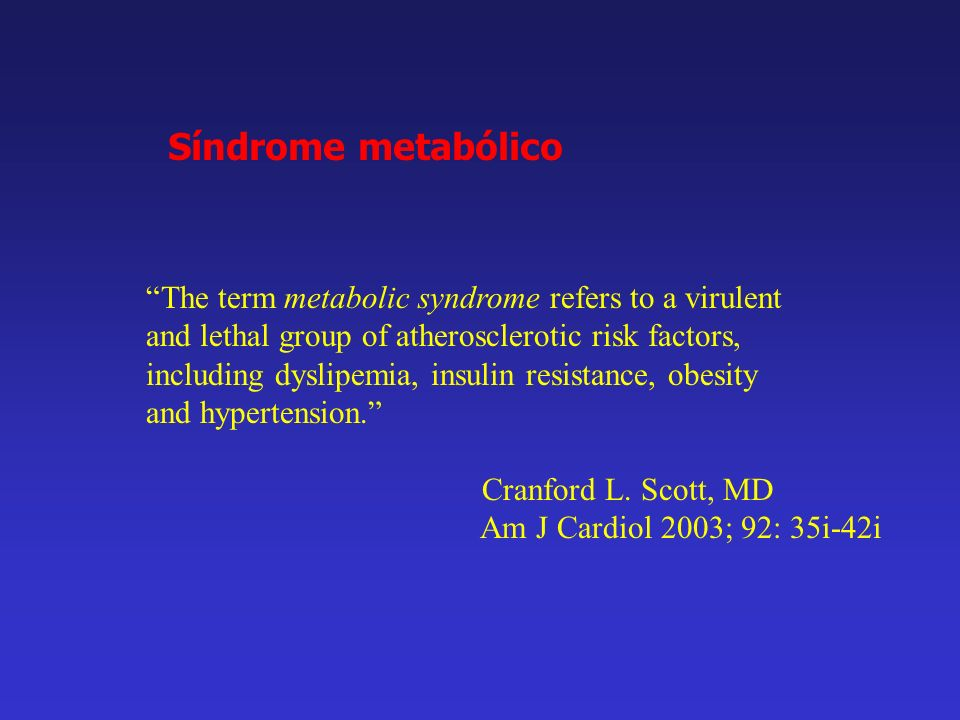Síndrome metabólico The term metabolic syndrome refers to a virulent