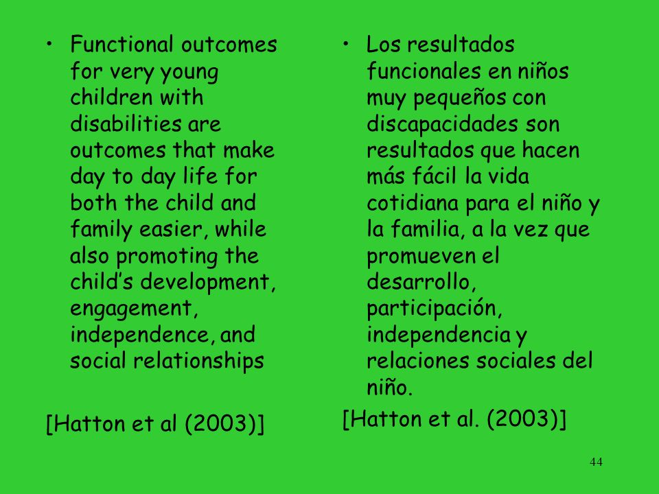 Functional outcomes for very young children with disabilities are outcomes that make day to day life for both the child and family easier, while also promoting the child's development, engagement, independence, and social relationships