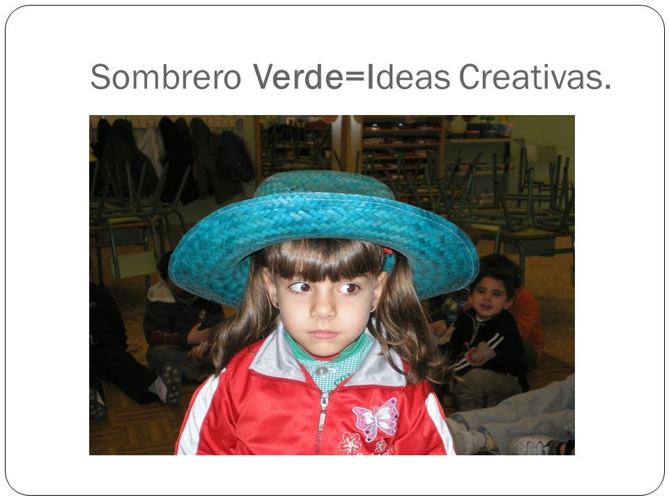 Sombrero Verde=Ideas Creativas.