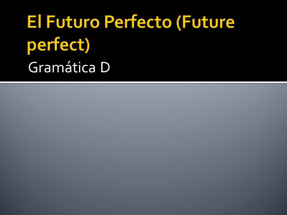 El Futuro Perfecto (Future perfect)
