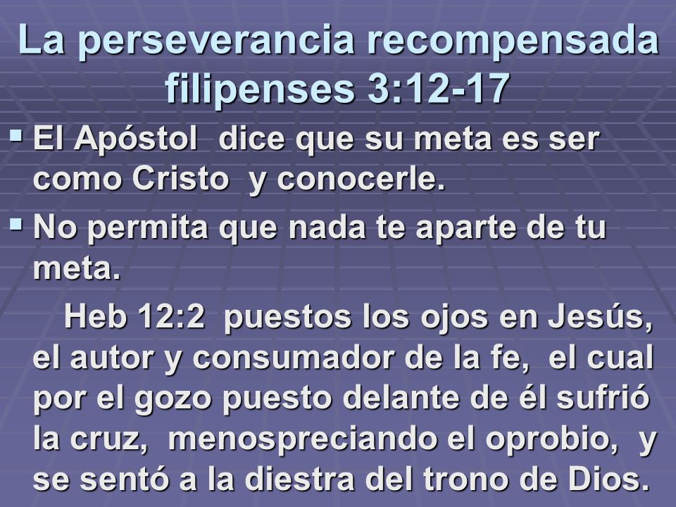 La perseverancia recompensada filipenses 3:12-17