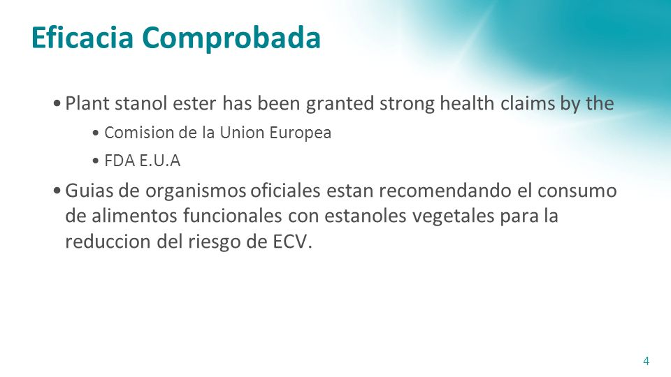 Eficacia Comprobada Plant stanol ester has been granted strong health claims by the. Comision de la Union Europea.