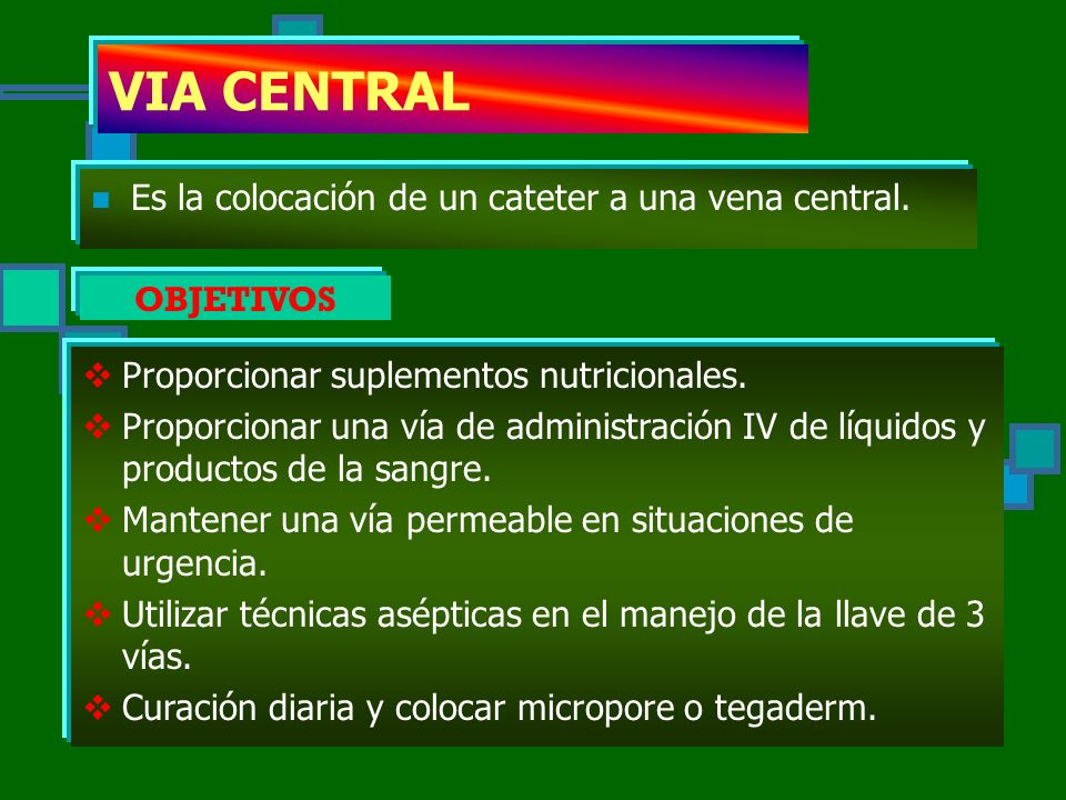 VIA CENTRAL Es la colocación de un cateter a una vena central.