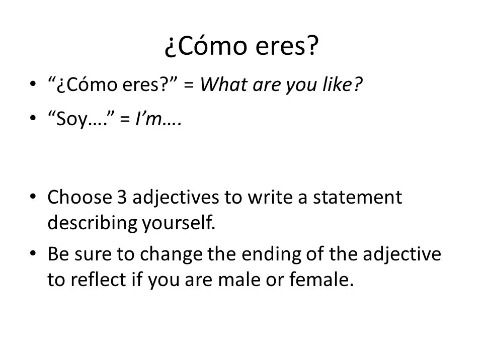 ¿Cómo eres ¿Cómo eres = What are you like Soy…. = I'm….