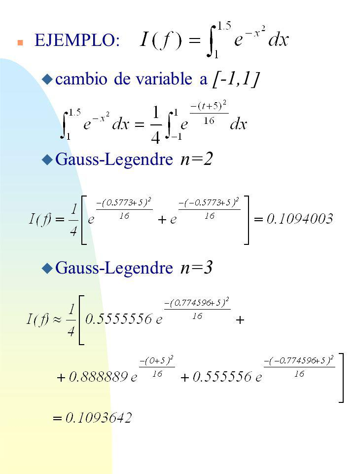 EJEMPLO: cambio de variable a [-1,1] Gauss-Legendre n=2 Gauss-Legendre n=3