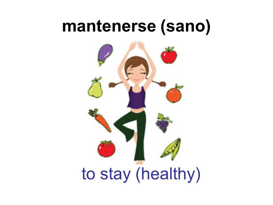 mantenerse (sano) to stay (healthy)