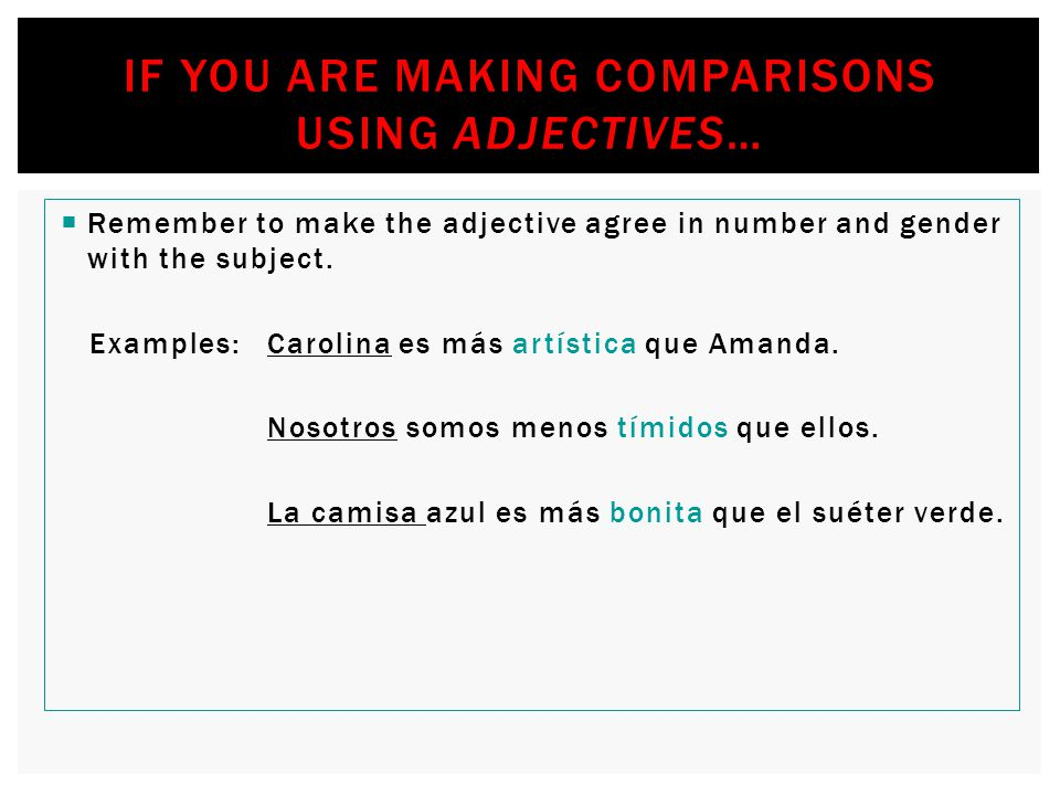 If you are making comparisons using adjectives…