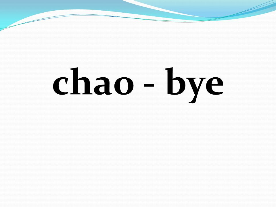chao - bye