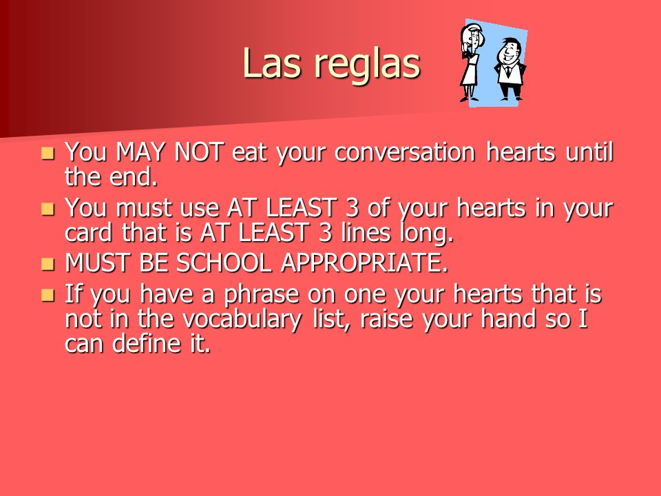 Las reglas You MAY NOT eat your conversation hearts until the end.