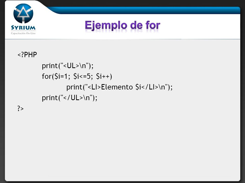Ejemplo de for < PHP print( <UL>\n );