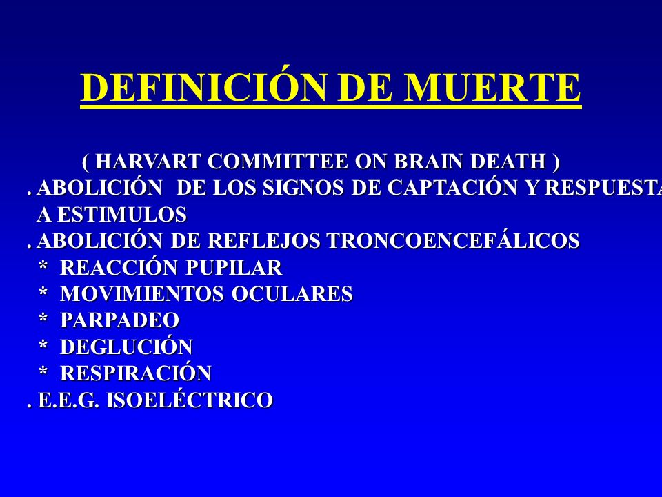 DEFINICIÓN DE MUERTE ( HARVART COMMITTEE ON BRAIN DEATH )