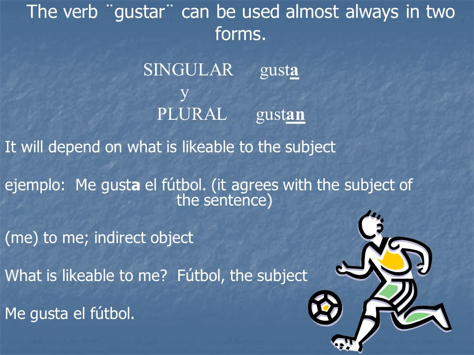 The verb ¨gustar¨ can be used almost always in two forms.