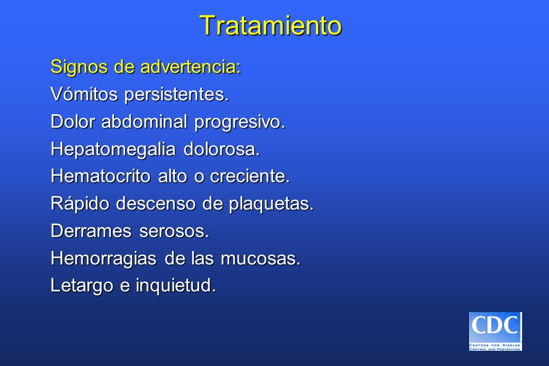 Tratamiento Signos de advertencia: Vómitos persistentes.