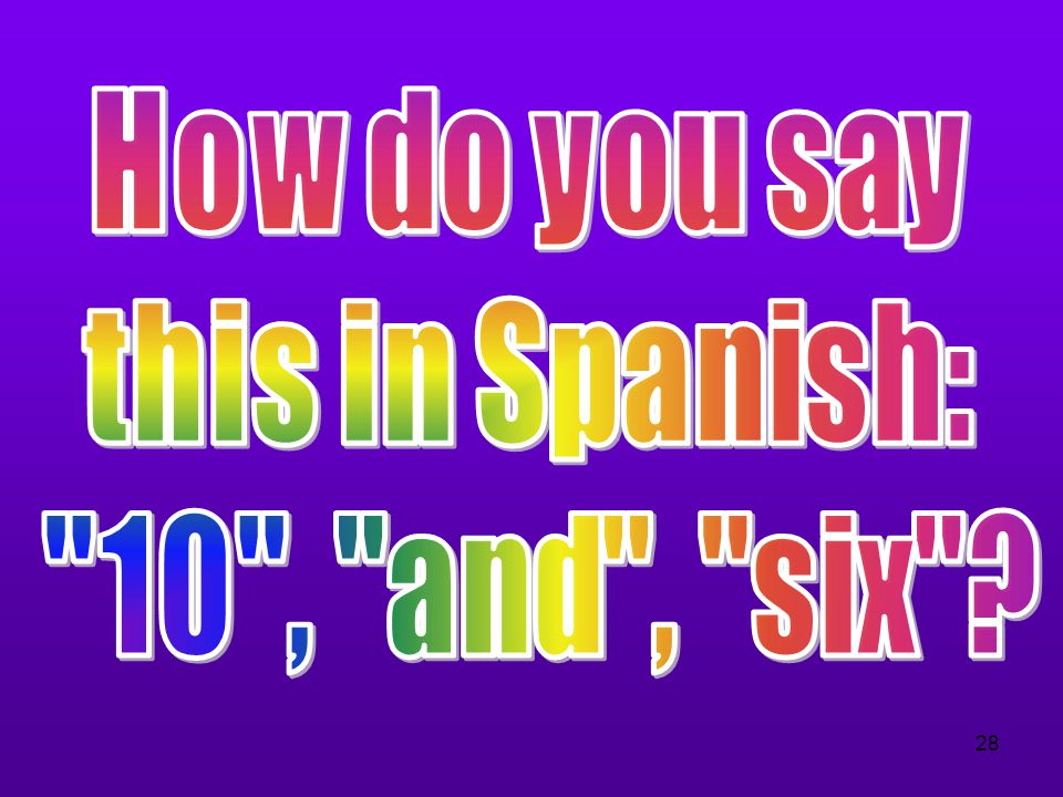 How do you say this in Spanish: 10 , and , six
