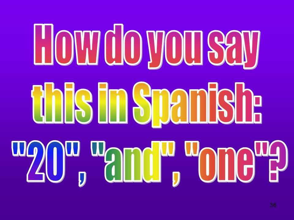 How do you say this in Spanish: 20 , and , one