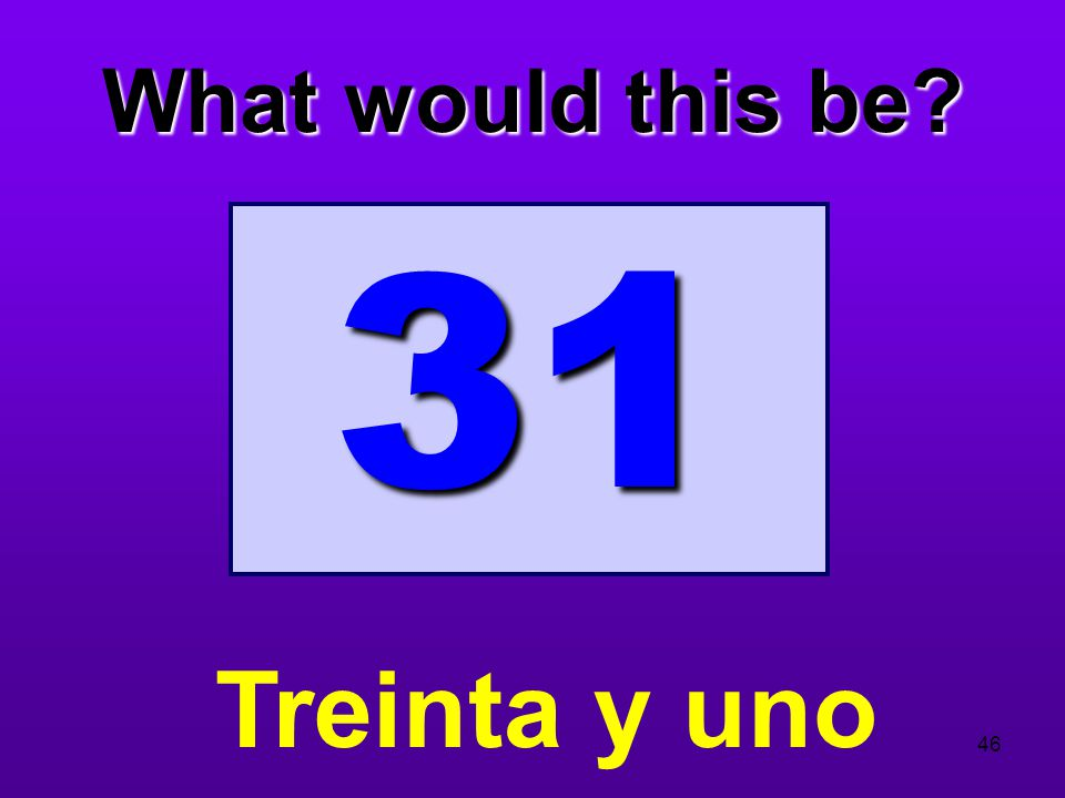 What would this be 31 Treinta y uno