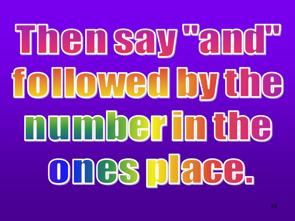 Then say and followed by the number in the ones place.