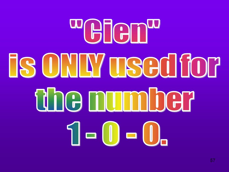 Cien is ONLY used for the number