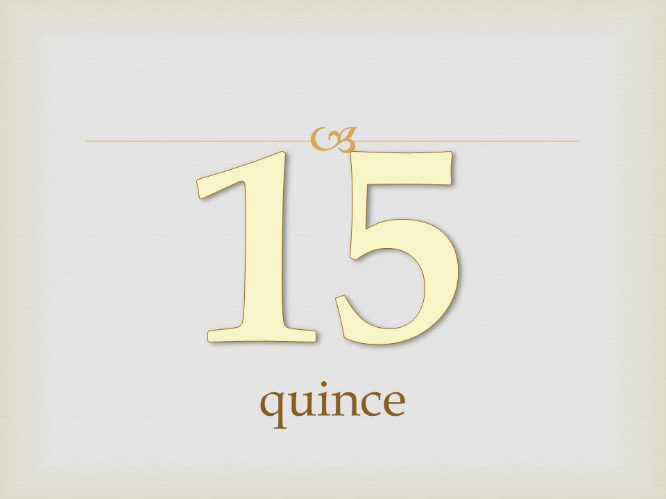 15 quince