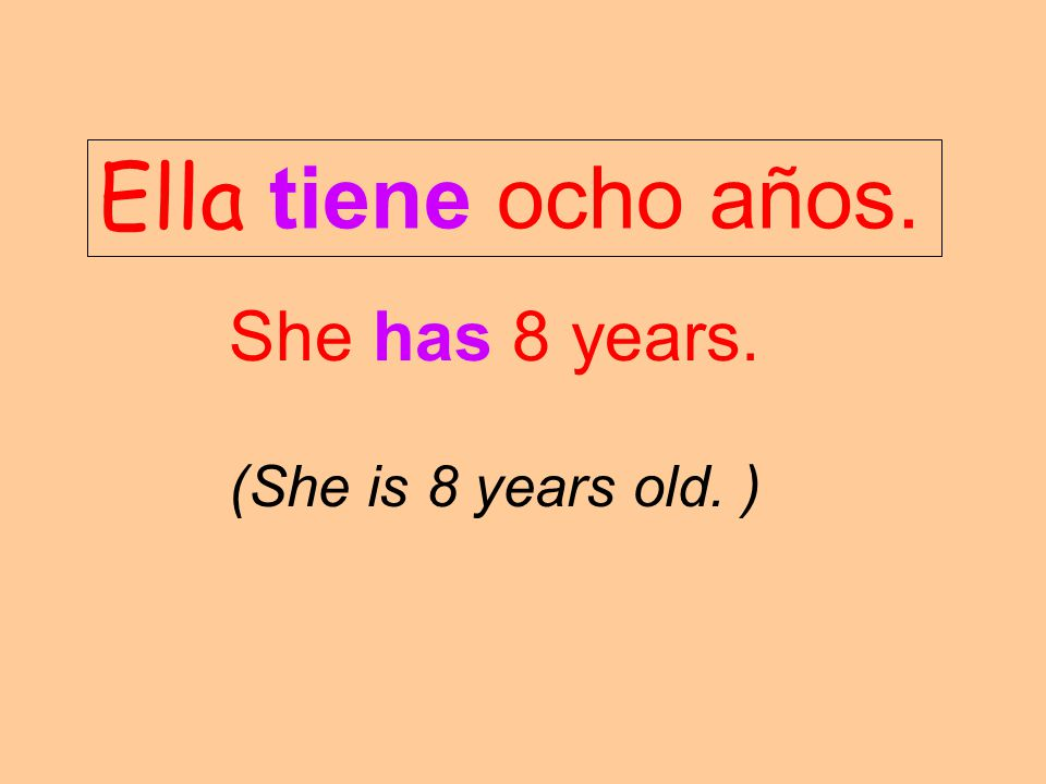 Ella tiene ocho años. She has 8 years. (She is 8 years old. )