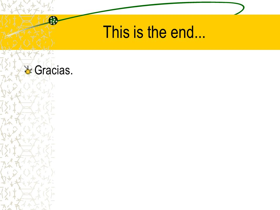 This is the end... Gracias.