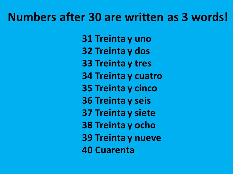 Numbers after 30 are written as 3 words!