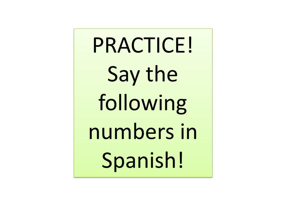 Say the following numbers in Spanish!