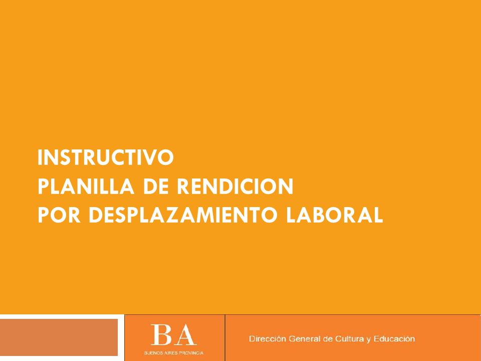 INSTRUCTIVO PLANILLA DE RENDICION POR DESPLAZAMIENTO LABORAL