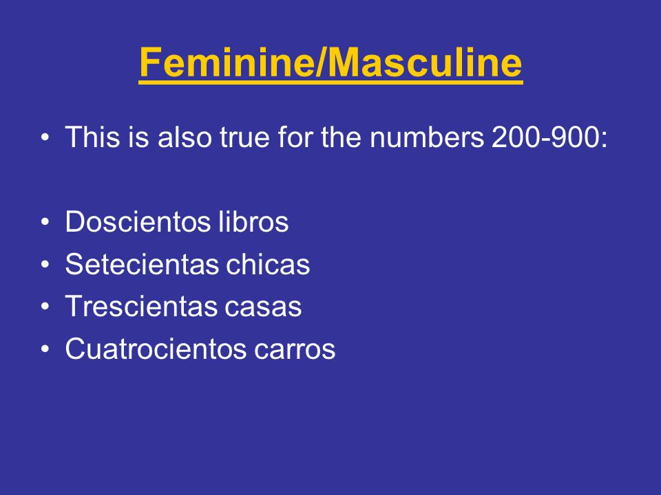 Feminine/Masculine This is also true for the numbers 200-900: