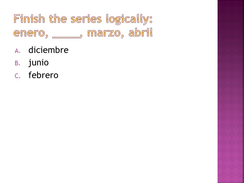 Finish the series logically: enero, ____, marzo, abril
