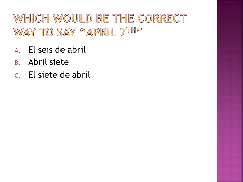 Which would be the correct way to say April 7th