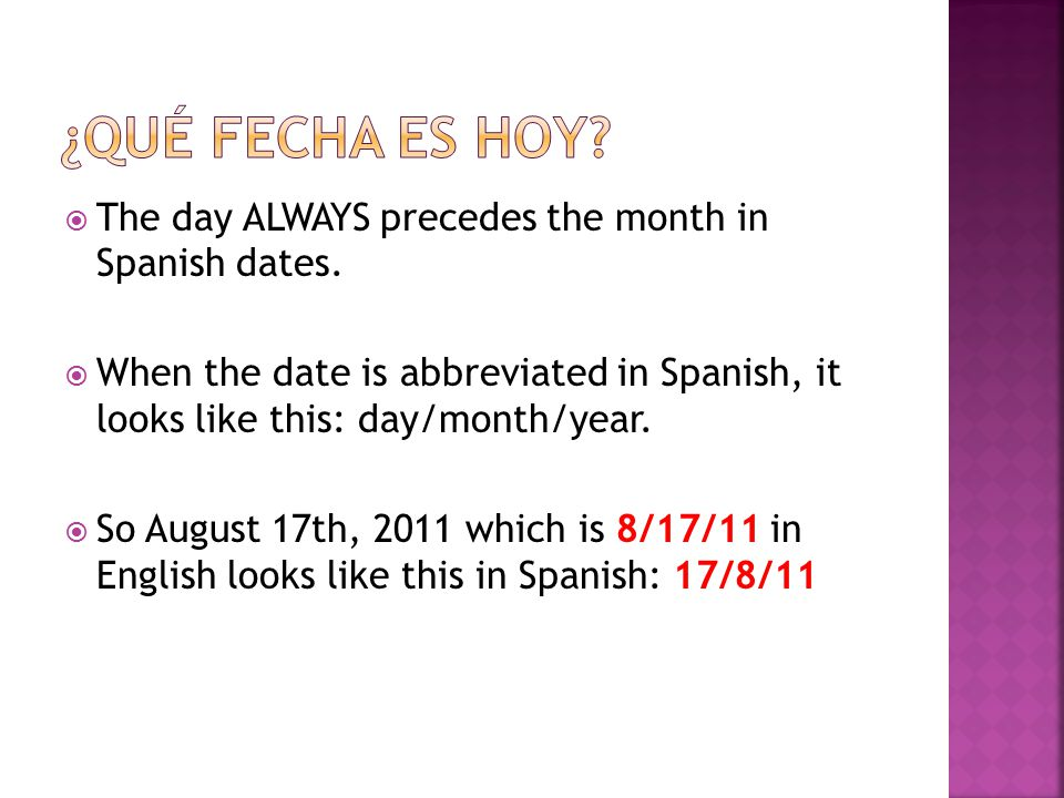 ¿Qué Fecha es hoy The day ALWAYS precedes the month in Spanish dates.