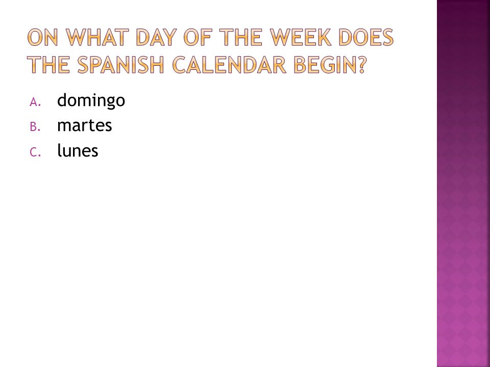 On what day of the week does the Spanish Calendar Begin