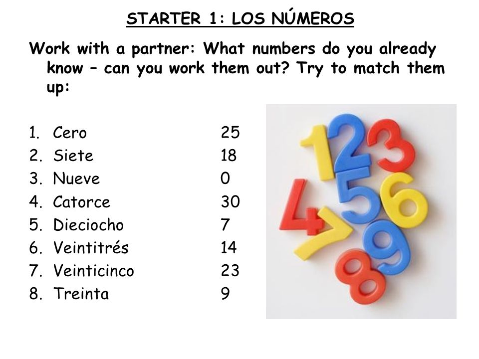 STARTER 1: LOS NÚMEROS Work with a partner: What numbers do you already know – can you work them out Try to match them up: