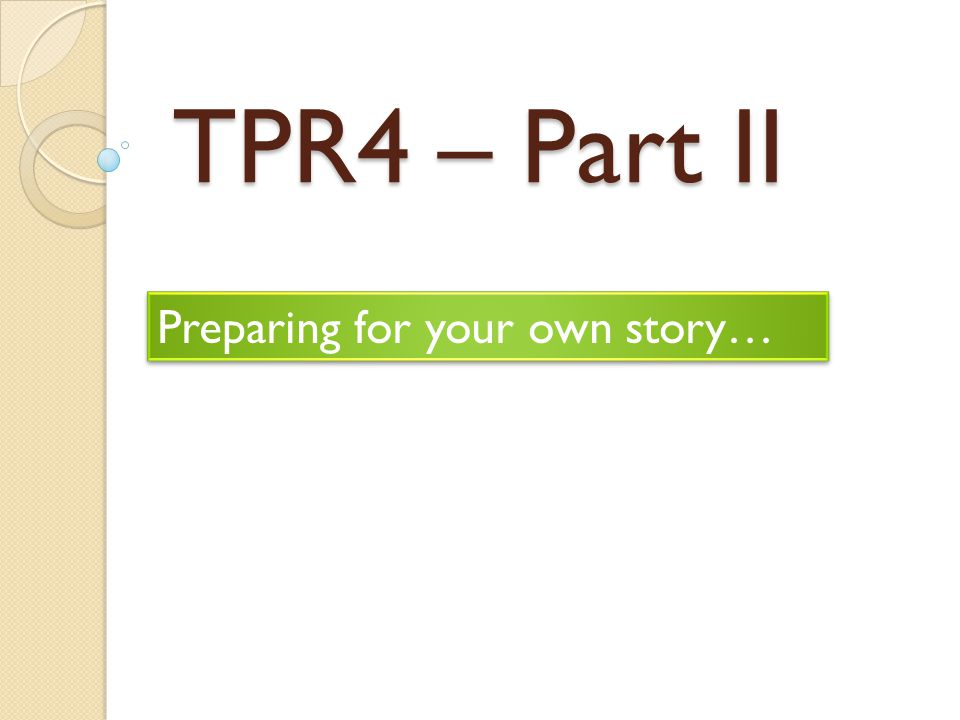TPR4 – Part II Preparing for your own story…