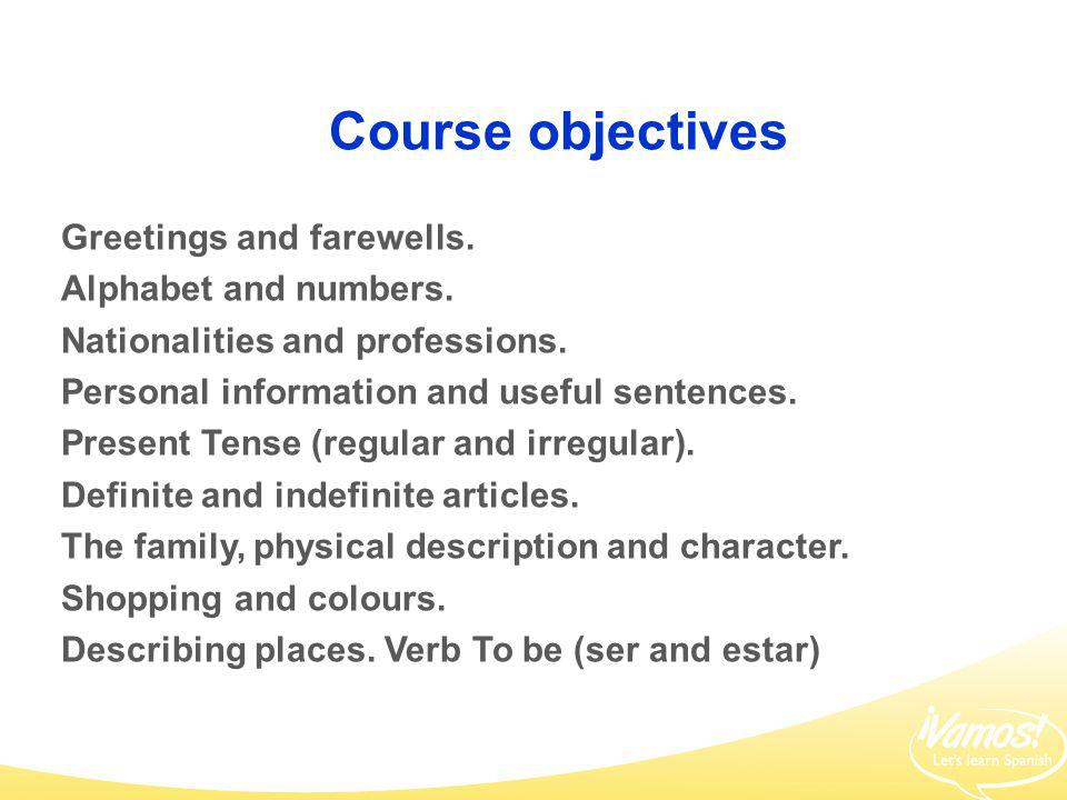 Course objectives Greetings and farewells. Alphabet and numbers.