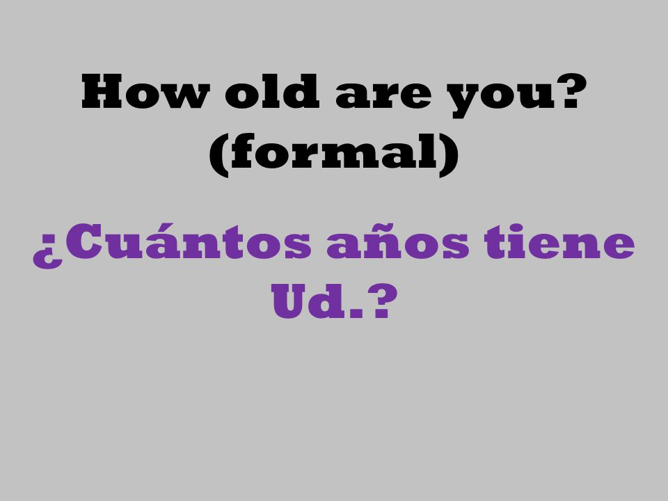 How old are you (formal)