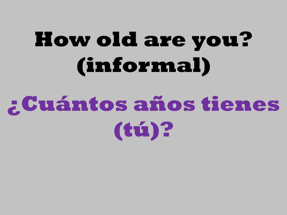 How old are you (informal)