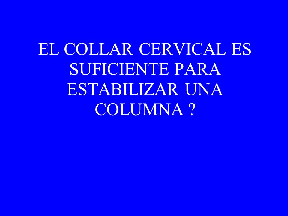 EL COLLAR CERVICAL ES SUFICIENTE PARA ESTABILIZAR UNA COLUMNA