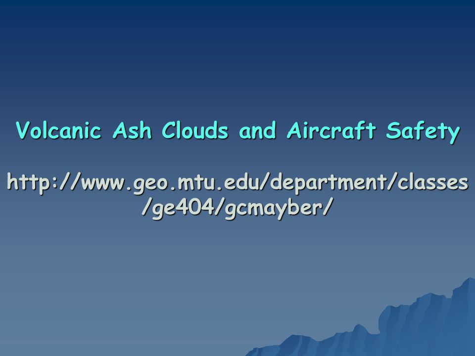 Volcanic Ash Clouds and Aircraft Safety http://www. geo. mtu